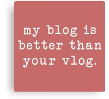 my blog is better than your vlog - typewriter style Canvas Print