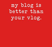 my blog is better than your vlog - typewriter style Unisex T-Shirt