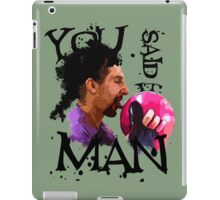You said it, Man! iPad Case/Skin