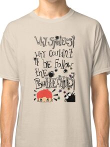 Why Spiders? Why Couldn't It Be Butterflies? Classic T-Shirt