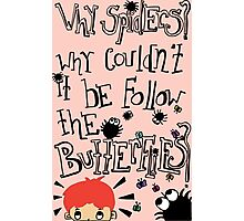 Why Spiders? Why Couldn't It Be Butterflies? Photographic Print