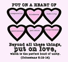 Colossians 3:12-14 for Valentine's Day. by sisterphipps