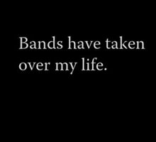 Bands have taken over my life by BandMerchCentra