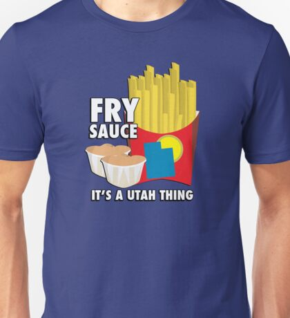 Fry Sauce: It's a Utah Thing Unisex T-Shirt
