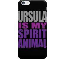 Ursula is my Spirit Animal iPhone Case/Skin