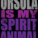 Ursula is my Spirit Animal by Penelope Barbalios