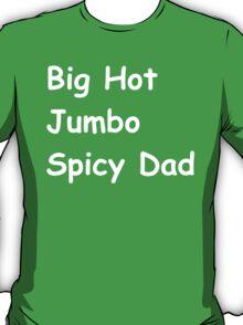 Big hot jumbo spicy dad T-Shirt