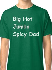 Big hot jumbo spicy dad Classic T-Shirt