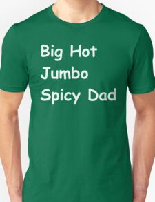 Big hot jumbo spicy dad Unisex T-Shirt
