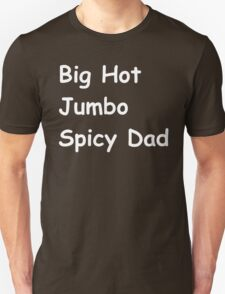 Big hot jumbo spicy dad T-Shirt