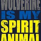 Wolverine is my Spirit Animal by Penelope Barbalios