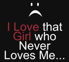 I Love That Girl - who Never Loves MeI Love That Girl who Never Loves Me Kids Clothes