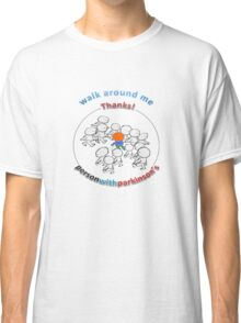 Walk around me, thanks! Person with Parkinson's. Classic T-Shirt