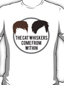 the cat whiskers come from within T-Shirt