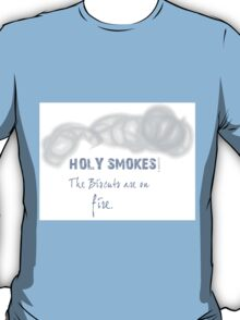 Holy Smokes! The biscuits are on fire. T-Shirt