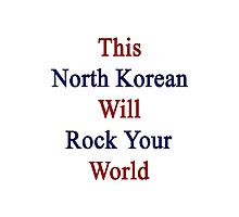 This North Korean Will Rock Your World  Photographic Print
