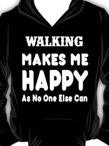 Walking Makes Me Happy As No One Else Can - T-shirts & Hoodies T-Shirt