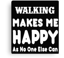 Walking Makes Me Happy As No One Else Can - T-shirts & Hoodies Canvas Print
