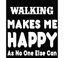 Walking Makes Me Happy As No One Else Can - T-shirts & Hoodies Photographic Print