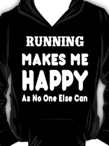 Running Makes Me Happy As No One Else Can - T-shirts & Hoodies T-Shirt