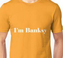 I'm Banksy Unisex T-Shirt
