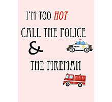 Im Too Hot! Call The Police & The Fireman ~ Uptown Funk Photographic Print