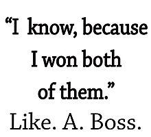 I know, I won both of them. Make it your motto. by deborahsmith