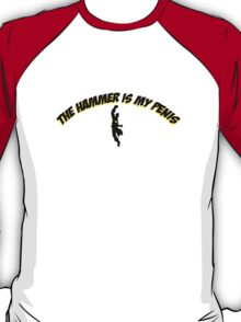 The Hammer is my penis T-Shirt