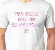 YOUR SENPAI WAS TOO BUSY NOTICING ME Unisex T-Shirt