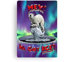"Polar Bear: ""Hey! Ya Got ICE?"" Canvas Print"