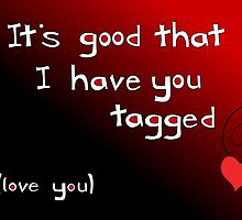 It's good I have you tagged - love you by 7RayedDesigns