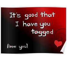 It's good I have you tagged - love you Poster