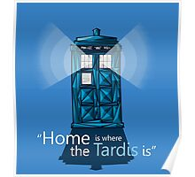 """""""HOME IS WHERE THE TARDIS IS"""" Poster"""