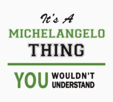 It's a MICHELANGELO thing, you wouldn't understand !! by itsmine