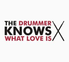 The Drummer knows what love is T-Shirt