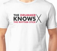 The Drummer knows the rhythm stick Unisex T-Shirt