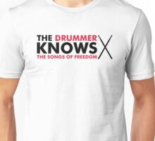 The Drummer knows the songs of freedom Unisex T-Shirt