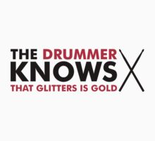 The Drummer knows that glitters is gold T-Shirt
