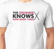 The Drummer knows how many times Unisex T-Shirt