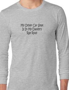 My Other Car Seat In My Daddys Rat Rod Long Sleeve T-Shirt