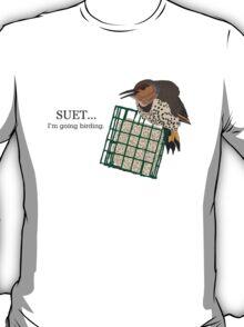 Suet... I'm going birding. T-Shirt