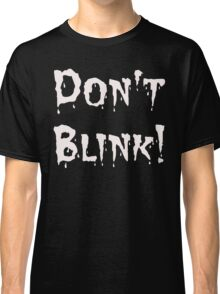 Don't Blink! (2) Classic T-Shirt