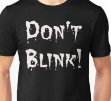 Don't Blink! (2) Unisex T-Shirt