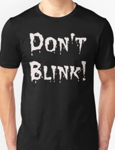 Don't Blink! (2) T-Shirt