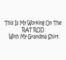 This Is My Working On The Rat Rod With My Grandma Shirt by Gear4Gearheads