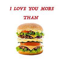 I love you more than hamburger! Photographic Print