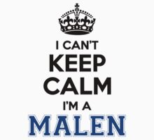 I cant keep calm Im a MALEN by icant