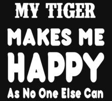 My Tiger Makes Me Happy As No One Else Can - T-shirts & Hoodies by lovelyarts