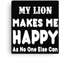 My Lion Makes Me Happy As No One Else Can - T-shirts & Hoodies Canvas Print