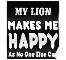 My Lion Makes Me Happy As No One Else Can - T-shirts & Hoodies Poster